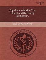 Populous Solitudes : The Orient and the Young Romantics. - Andrew Benjamin Warren