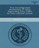 Prior Knowledge Based Identification of Takagi-Sugeno-Kang Fuzzy Models for Static Nonlinear Systems. - Ashutosh Tewari