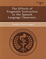 The Effects of Pragmatic Instruction in the Spanish Language Classroom. - Patricia Lyn Woodman