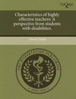 Characteristics of Highly Effective Teachers : A Perspective from Students with Disabilities. - David J Smith