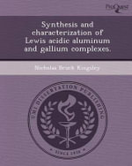 Synthesis and Characterization of Lewis Acidic Aluminum and Gallium Complexes. - Nicholas Bruck Kingsley