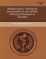 Mistaken Place : Valuing the Feral Paradox in Site-Specific Festival Performance in Australia. - Mary Elizabeth Anderson