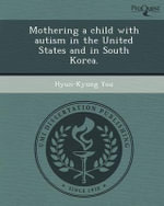 Mothering a Child with Autism in the United States and in South Korea. - Hyun-Kyung You
