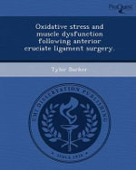 Oxidative Stress and Muscle Dysfunction Following Anterior Cruciate Ligament Surgery. - Tyler Barker