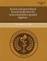 Koszul and Generalized Koszul Properties for Noncommutative Graded Algebras. : His Relationship to and Influence Upon American Di... - Christopher Lee Phan