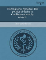 Transnational Romance : The Politics of Desire in Caribbean Novels by Women. - Emily Taylor Meyers
