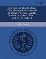 The End of Illustration : The Photographic Novels of Henry James, Andre Breton, Virginia Woolf, and W. G. Sebald. - Michael Maloney