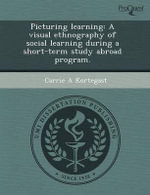 Picturing Learning : A Visual Ethnography of Social Learning During a Short-Term Study Abroad Program. - Margaret Brennan Lee