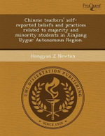 Chinese Teachers' Self-Reported Beliefs and Practices Related to Majority and Minority Students in Xinjiang Uygur Autonomous Region. - Jason Lee Lauer