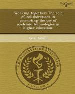 Working Together : The Role of Collaborations in Promoting the Use of Academic Technologies in Higher Education. - Kate Hudson