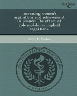 Increasing Women's Aspirations and Achievement in Science : The Effect of Role Models on Implicit Cognitions. - Julie E Phelan
