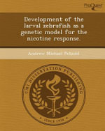 Development of the Larval Zebrafish as a Genetic Model for the Nicotine Response. - Andrew Michael Petzold
