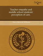 Teacher Empathy and Middle School Students' Perception of Care. - Dawn Michelle Williams