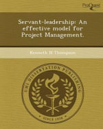 Servant-Leadership : An Effective Model for Project Management. - Kenneth N Thompson