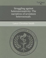 Struggling Against Heteronormativity : The Narratives of Seventeen Heterosexuals. - Lance Christian Smith