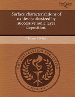 Surface Characterizations of Oxides Synthesized by Successive Ionic Layer Deposition. - Thomas I Gilbert