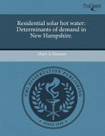 Residential Solar Hot Water : Determinants of Demand in New Hampshire. - Mary A Downes