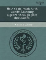 How to Do Math with Words : Learning Algebra Through Peer Discussions. - Jorge Rodriguez