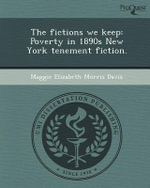 The Fictions We Keep : Poverty in 1890s New York Tenement Fiction. - Maggie Elizabeth Morris Davis