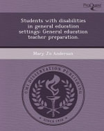 Students with Disabilities in General Education Settings : General Education Teacher Preparation. - Mary Jo Anderson
