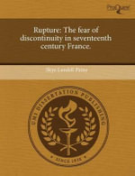 Rupture : The Fear of Discontinuity in Seventeenth Century France. - Skye Landell Paine