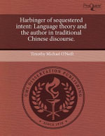 Harbinger of Sequestered Intent : Language Theory and the Author in Traditional Chinese Discourse. - Timothy Michael O'Neill