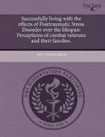 Successfully Living with the Effects of Posttraumatic Stress Disorder Over the Lifespan : Perceptions of Combat Veterans and Their Families. - John Thomas Reeve
