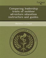 Comparing Leadership Traits of Outdoor Adventure Education Instructors and Guides. - Matthew J Lloyd