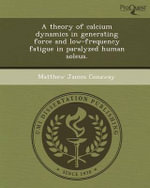 A Theory of Calcium Dynamics in Generating Force and Low-Frequency Fatigue in Paralyzed Human Soleus. - Matthew James Conaway