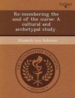 Re-Membering the Soul of the Nurse : A Cultural and Archetypal Study. - Jean F Morciglio