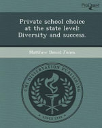 Private School Choice at the State Level : Diversity and Success. - Matthew Daniel Jones