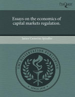 Essays on the Economics of Capital Markets Regulation. - James Cameron Spindler