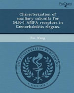 Characterization of Auxiliary Subunits for Glr-1 Ampa Receptors in Caenorhabditis Elegans. - Rui Wang