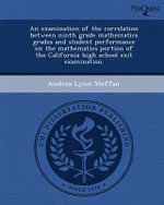 An Examination of the Correlation Between Ninth Grade Mathematics Grades and Student Performance on the Mathematics Portion of the California High School Exit Examination. : China - Andrea Lynn Steffan