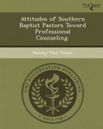 Attitudes of Southern Baptist Pastors Toward Professional Counseling. - Stanley Paul Vespie