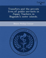 Transfers and the Private Lives of Public Servants in Japan : Teachers in Nagasaki's Outer Islands. - Blaine Phillip Connor