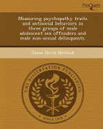 Measuring Psychopathy Traits and Antisocial Behaviors in Three Groups of Male Adolescent Sex Offenders and Male Non-Sexual Delinquents. - Jason David Netland