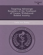 Targeting Adrenergic Receptors in the Treatment of Cocaine Withdrawal-Related Anxiety. - Carla Ann Rudoy