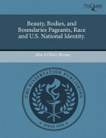 Beauty, Bodies, and Boundaries Pageants, Race and U.S. National Identity. - Afia A Ofori-Mensa