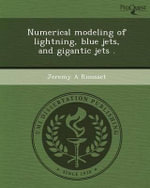 Numerical Modeling of Lightning, Blue Jets, and Gigantic Jets . - Jeremy A Riousset