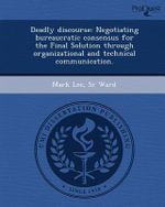 Deadly Discourse : Negotiating Bureaucratic Consensus for the Final Solution Through Organizational and Technical Communication. - Mark Lee Sr Ward