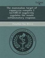 The Mammalian Target of Rapamycin Complex 2 (Mtorc2) Negatively Regulates the Innate Inflammatory Response. - Yi-Hung Liao