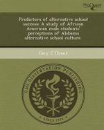 Predictors of Alternative School Success : A Study of African American Male Students' Perceptions of Alabama Alternative School Culture. - Cary C Grant