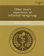 Older Men's Experience of Informal Caregiving. - Catherine S Taylor