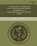 A Comparison of Sustained Vowel and Connected Speech Production in Hypofunctional and Normal Voices. - Emily A Lambert