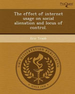 The Effect of Internet Usage on Social Alienation and Locus of Control. - Eric Traub