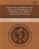 Hard Time and Hard Love : Issues and Challenges of Visitation for Men of Incarcerated Women. - Elizabeth Ann Rivard