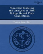 Numerical Modeling and Analyses of Steel Bridge Gusset Plate Connections. - Thomas Sidney Kay