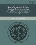 Neurofunctional Deficits During Decision-Making and Affective Processing in Chronic Marijuana Users. - Michael J Wesley