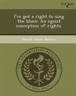 I've Got a Right to Sing the Blues : An Egoist Conception of Rights. - Donald James Baldino